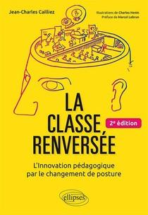 La Classe Inversee ; L'innovation Pedagogique Par Le Changement De Posture (2e Edition)
