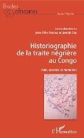 Historiographie De La Traite Negriere Au Congo ; Faits, Societes Et Memoires