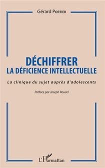 Dechiffrer La Deficience Intellectuelle ; La Clinique Du Sujet Aupres D'adolescents