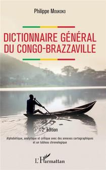 Dictionnaire General Du Congo-brazzaville ; Alphabetique, Analytique Et Critique Avec Des Annexes Cartographiques Et Un Tableau Chronologique (2e Edition)