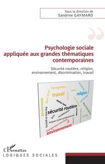 Psychologie Sociale Appliquee Aux Grandes Thematiques Contemporaines ; Securite Routiere, Religion, Environnement, Discrimination, Travail