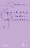 La Place De La Musique Dans Les Arts A La Cour Du Roi Rene