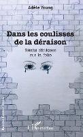 Dans Les Coulisses De La Deraison ; Recits Cliniques Sur La Folie