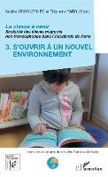 La Classe A Venir, Scolarite Des Eeleves Migrants Non Francophones Dans L'academie De Paris T.3 ; S'ouvrir A Un Nouvel Environnement