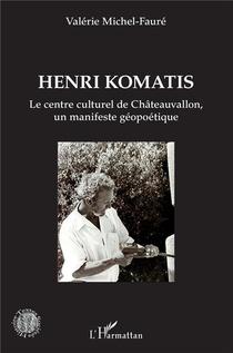 Henri Komatis - Le Centre Culturel De Chateauvallon, Un Manifeste Geopoetique
