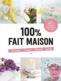 100% Fait Maison : Entretien, Cuisine, Beaute, Sante