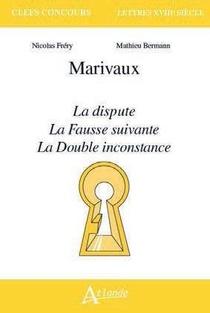 Marivaux ; La Dispute, La Fausse Suivante, La Double Inconstance