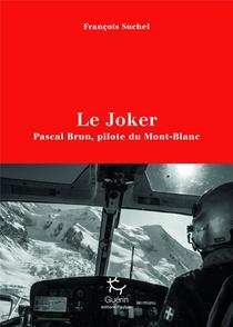 Le Joker ; Pascal Brun, Pilote Du Mont-blanc