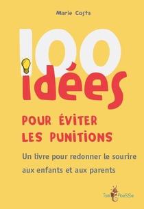100 Idees ; Pour Eviter Les Punitions ; Un Livre Pour Redonner Le Sourire Aux Enfants Et Aux Parents