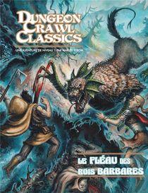 Dugeon Crawl Classics T.0 ; Le Fleau Des Rois Barbares