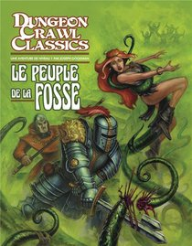 Dugeon Crawl Classics T.2 ; Le Peuple De La Fosse