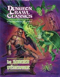 Dugeon Crawl Classics T.3 ; Le Sorcier D'emeraude