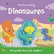 Mon Livre Squishy - Dinosaures (coll. Mon Premier Livre Tout Moelleux)