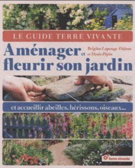 Amenager Et Fleurir Son Jardin ; Accueillir Abeilles, Herissons ...