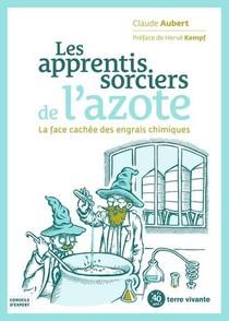 Les Apprentis Sorciers De L'azote ; La Face Cachee Des Engrais Azotes