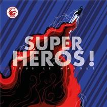 Super-heros ! Sous Le Masque