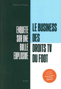 Le Business Des Droits Tv Du Foot ; Enquete Sur Une Bulle Explosive
