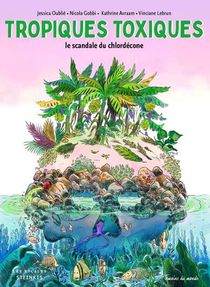 Tropiques Toxiques ; Le Scandale Du Chlordecone