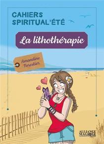 La Lithotherapie ; Cahiers Spiritual'ete