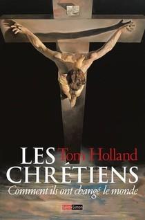 Les Chretiens ; Comment Ils Ont Change Le Monde