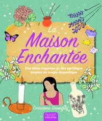 La Maison Enchantee ; Des Idees Inspirees Et Des Sortileges Simples De Magie Domestique