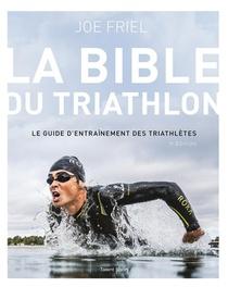 La Bible Du Triathlon ; Le Guide D'entrainement Des Triathletes (3e Edition)