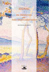 Signac : De Delacroix Au Neo-impressionnisme