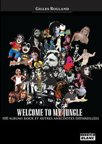 Welcome To My Jungle - 100 Albums Rock Et Autres Anectodes Deparaillees