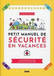 Petit Manuel De Securite En Vacances ; L'indispensable Pour Que Tout Se Passe Bien