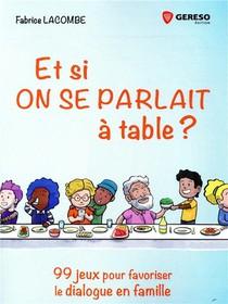 Et Si On Se Parlait A Table ? 99 Jeux Pour Favoriser Le Dialogue En Famille