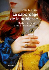 Le Sabordage De La Noblessse ; Mythe Et Realite D'une Decadence
