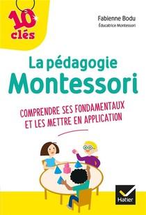 La Pedagogie Montessori ; Comprendre Ses Fondamentaux Et Les Mettre En Application
