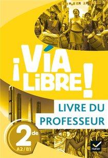 Via Libre - Espagnol 2de Ed. 2019 - Livre Du Professeur