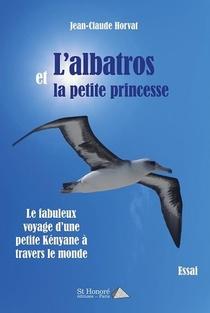 L'albatros Et La Petite Princesse ; Le Fabuleux Voyage D'une Petite Kenyane A Travers Le Monde