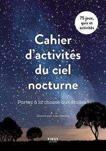 Cahier D'activites Du Ciel Nocturne : Partez A La Chasse Aux Etoiles