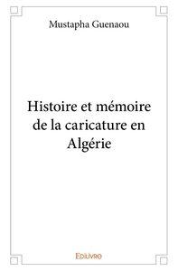 Histoire Et Memoire De La Caricature En Algerie