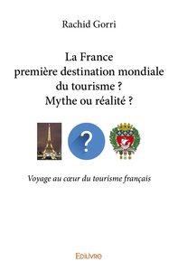 La France Premiere Destination Mondiale Du Tourisme ? Mythe Ou Realite ?