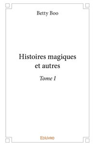 Histoires Magiques Et Autres Tome I
