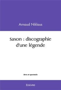 Saxon Discographie D'une Legende
