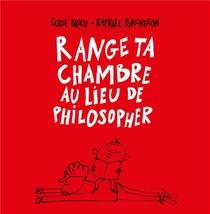 Range Ta Chambre Au Lieu De Philosopher