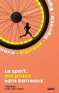 Le Sport Ma Prison Sans Barreaux ; Temoignage D'une Sport-addict