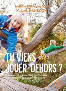 Tu Viens Jouer Dehors ? ; Reapprende Aux Enfants A S'amuser A L'exterieur Et A Oublier Les Ecrans