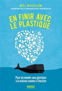 En Finir Avec Le Plastique ; Pour Un Monde Sans Plastique A La Maison Comme A L'horizon