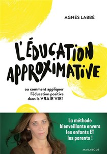 L'education Approximative ; Ou Comment Appliquer L'education Positive Dans La Vraie Vie !