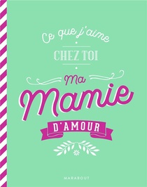 Ce Que J'aime Chez Toi Ma Mamie D'amour