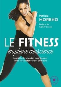 La Methode Fitness En Pleine Conscience ; La Methode Intensati Pour Booster Votre Force Interieure Et Physique