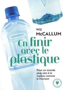 En Finir Avec Le Plastique ; Pour Un Monde Plus Sain A La Maison Comme A L'horizon