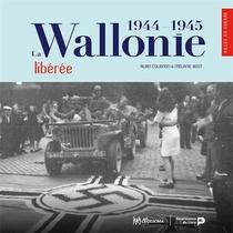 La Wallonie Liberee (1944-1945)
