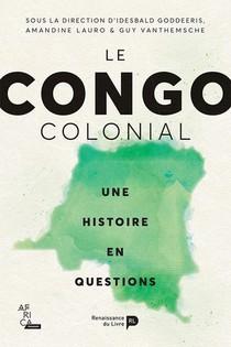 Le Congo Colonial ; Une Histoire En Questions