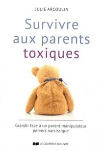 Survivre Aux Parents Toxiques ; Grandir Face A Un Parent Manipulateur Pervers Narcissique